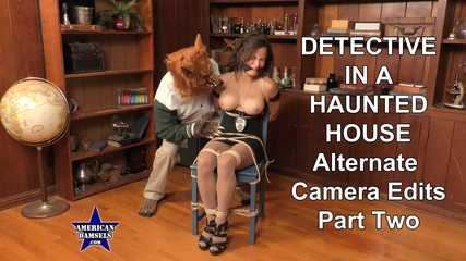 Detective In A Haunted House -  Alternate Camera Edits - Part Two - Chi Chi Medina