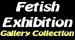 """Fetish Exhibition"""